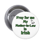 Pray for me My Mother-in-Law is Irish. Badge
