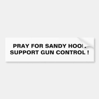 PRAY FOR SANDY HOOK SUPPORT GUND CONTROL ! BUMPER STICKER