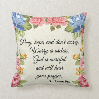 Pray, Hope & Don't Worry Saint Padre Pio Roses Cushion