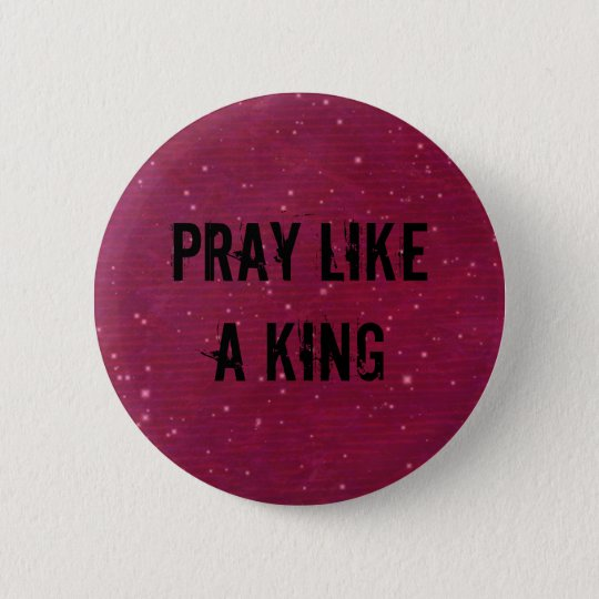 PRAY LIKE A KING BUTTON/HAT PIN