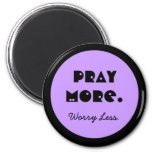pray more and worry less 6 cm round magnet