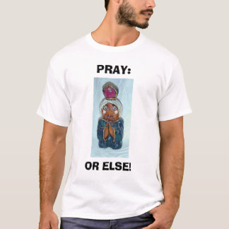 PRAY: OR ELSE T-Shirt