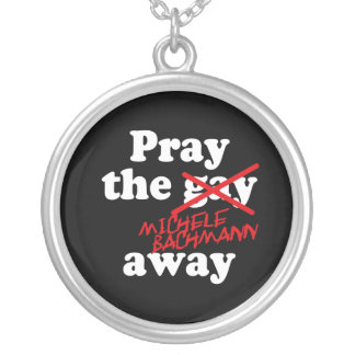 PRAY THE GAY AWAY MICHELE BACHMANN - ROUND PENDANT NECKLACE