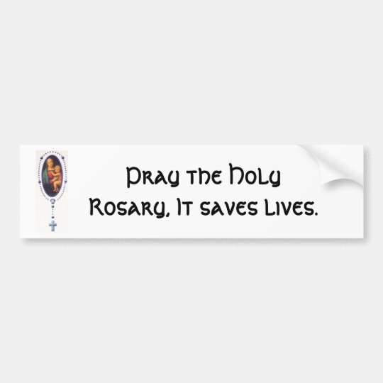Pray the Holy Rosary, It saves lives. Bumper Sticker