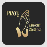 Pray Without Ceasing Square Sticker