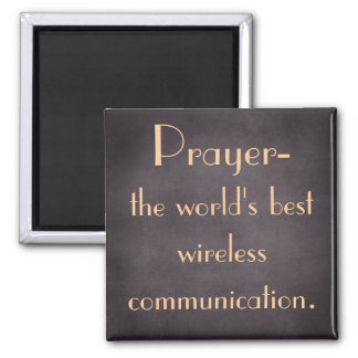 Prayer is the world's best wireless communication magnet
