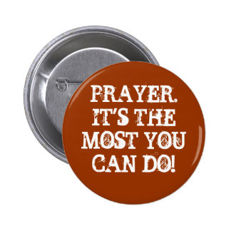 PRAYER IT S THE MOST YOU CAN DO PINS