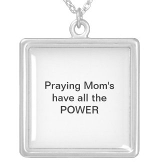 Praying Mom's have all the POWER Square Pendant Necklace