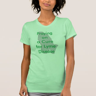 Praying on a Cure for Lyme Disease Tshirts