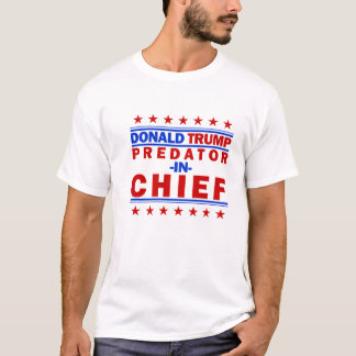 Predator In Chief Trump T-Shirt