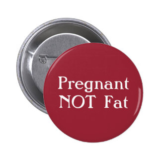 Pregnant Not Fat Badge