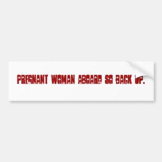 Pregnant woman aboard so back up. bumper sticker