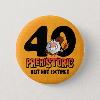 Prehistoric 40th Birthday 6 Cm Round Badge