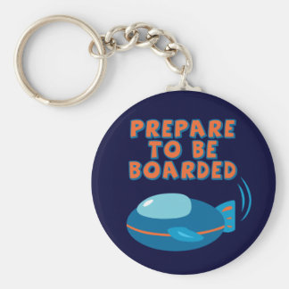 Prepare To Be Boarded Key Chains