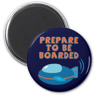 Prepare To Be Boarded Refrigerator Magnet