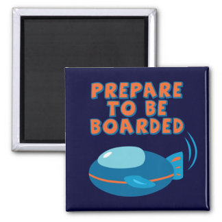 Prepare To Be Boarded Magnet