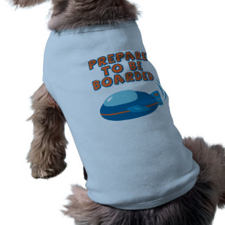 Prepare To Be Boarded Sleeveless Dog Shirt