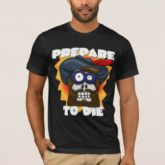 Prepare to Die T-Shirt