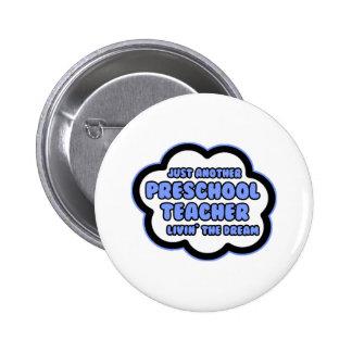 Preschool Teacher .. Livin' The Dream Pinback Buttons