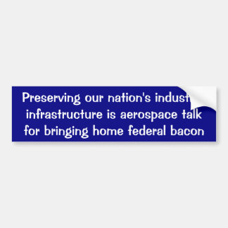 Preserving our nation's aerospace infrastructure . car bumper sticker
