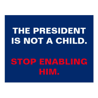 President Is Not a Child. Stop Enabling Him. Postcard