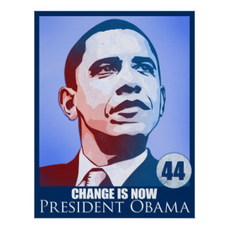 President Obama, Change is Now Poster