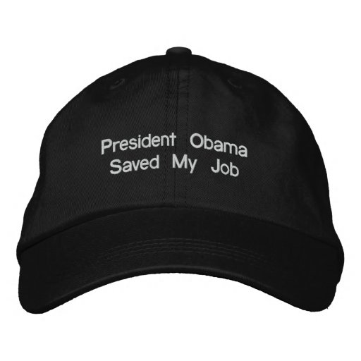 President Obama Saved My Job Embroidered Hat