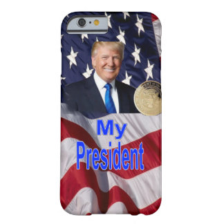 President Trump, My President Barely There iPhone 6 Case