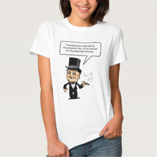 Presidents are selected by the powerful few t-shirt