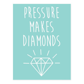 Pressure Makes Diamonds Quote Postcard