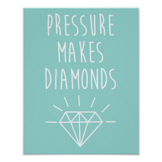 Pressure Makes Diamonds Quote Poster