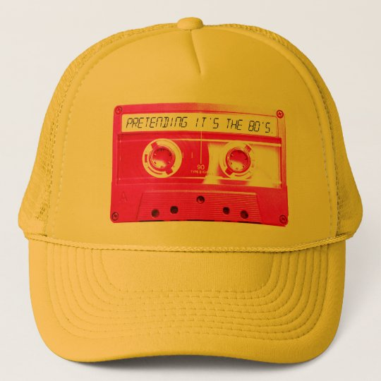Pretending It's The 80's. Trucker Hat