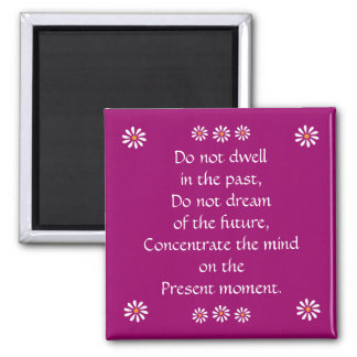 "Pretty ""Do not dwell in the past"" magnet"