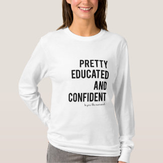 PRETTY EDUCATED AND CONFIDENT LONG SLEEVE T-Shirt