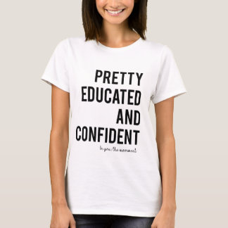 PRETTY EDUCATED AND CONFIDENT T-SHIRT