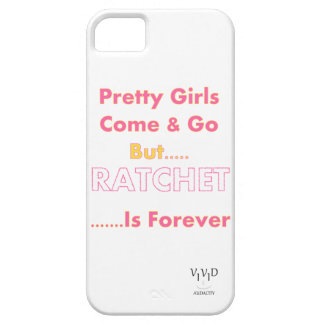 Pretty Girls Come & Go But Ratchet Is Forever iPhone 5 Cases