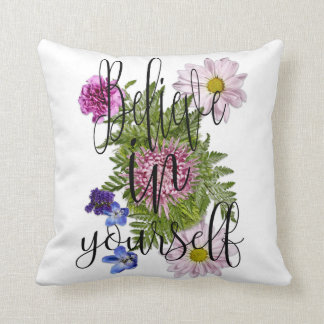 "Pretty Inspirational ""Believe in Yourself"" Floral Throw Pillow"