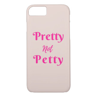 Pretty Not Petty | iPhone 7 Case | Custom Case