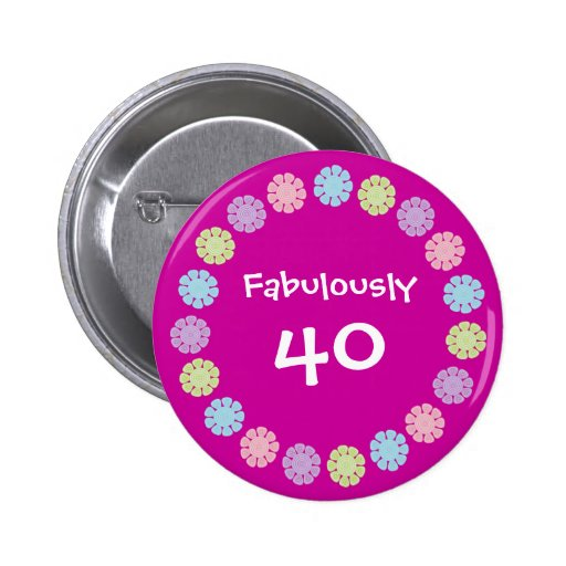 Pretty Pink Fabulously 40 Birthday Button / Badge