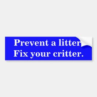 Prevent a litter. Fix your critter. Bumper Sticker