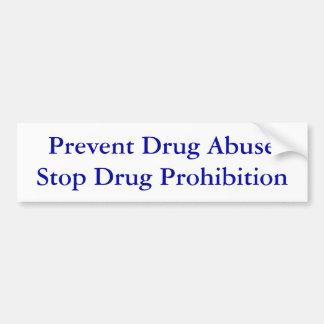 Prevent Drug Abuse Stop Drug Prohibition Bumper Sticker