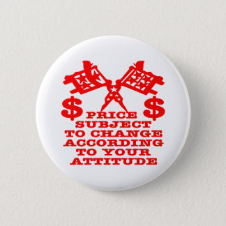 Price Subject To Change According To Your Attitude 6 Cm Round Badge