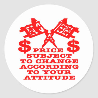 Price Subject To Change According To Your Attitude Round Sticker