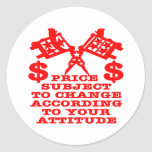 Price Subject To Change According To Your Attitude Round Stickers