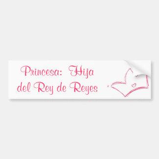 Princesa:  Hija del Rey de Reyes Car Bumper Sticker