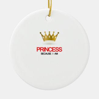 Princess Because i am Round Ceramic Decoration