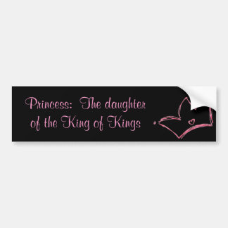 Princess:  The daughter of the King of Kings Bumper Sticker