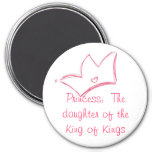 Princess:  The daughter of the King of Kings Refrigerator Magnets