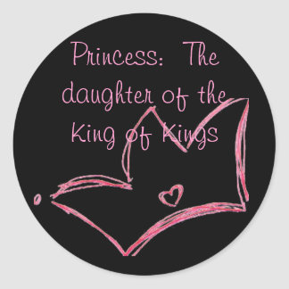 Princess:  The daughter of the King of Kings Round Sticker