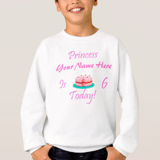 Princess (Your Name) is 6 Today Sweatshirt
